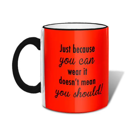 Just Because You Can Wear It Doesn't Mean You Should Mug