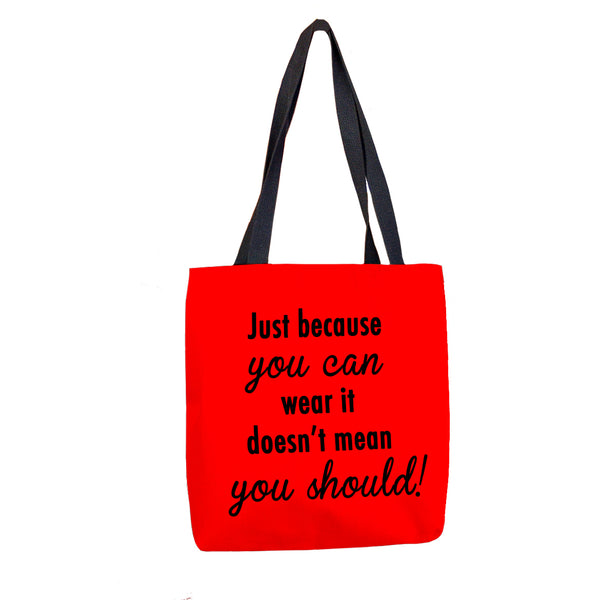 Just Because You Can Wear It Doesn't Mean You Should Tote Bag Tote Bags at VIP Swag