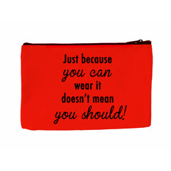 Just Because You Can Wear It Doesn't Mean You Should Cosmetic Case Cosmetic Case at VIP Swag