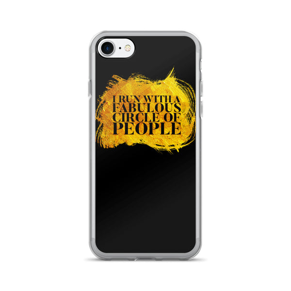 I Run With A Fabulous Circle of People iPhone 7/7 Plus Case  at VIP Swag