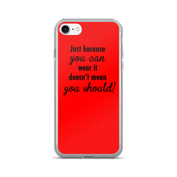 Just Because You Can Wear It Doesn't Mean You Should iPhone 7/7 Plus Case  at VIP Swag