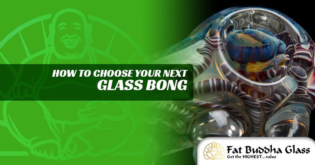 How to Choose Your Next Glass Bong