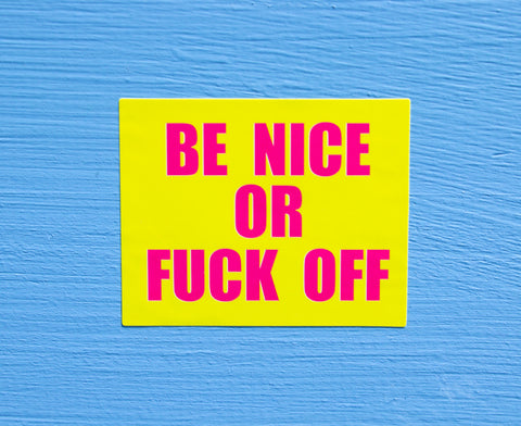 Be Nice or Fuck Off Sticker