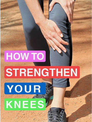 How To Strengthen Your Knees