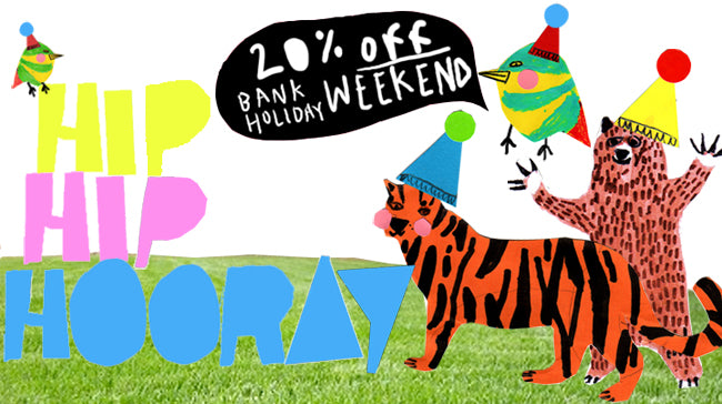 Hip Hip Hooray for a 20% off weekend!