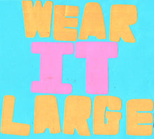 Wear it LARGE!