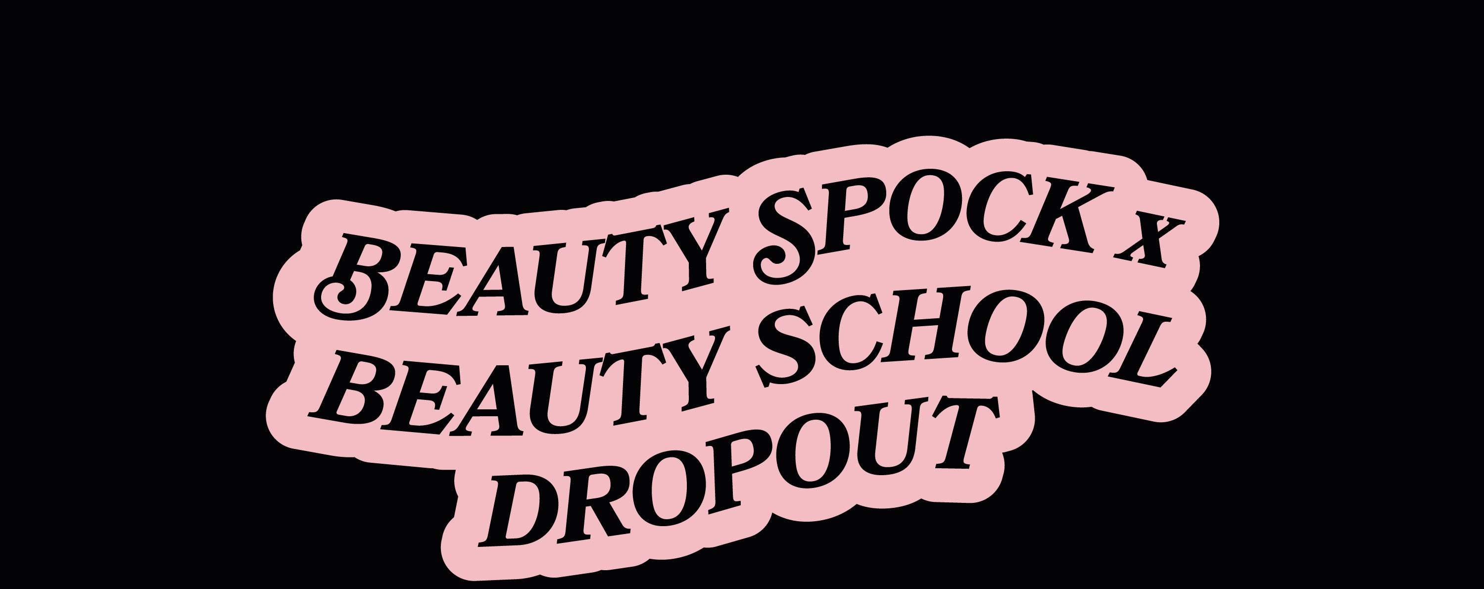 Beauty Spock x Beauty School Dropout