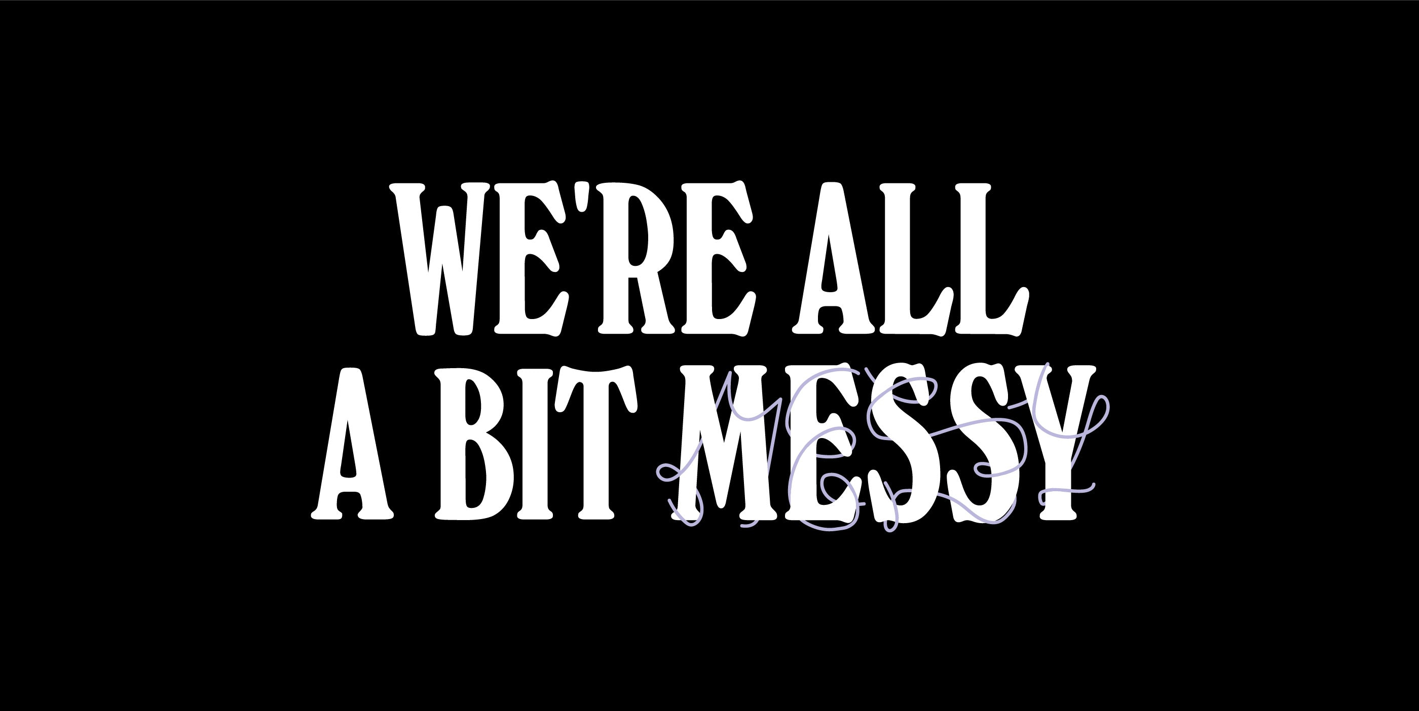 We're All A Bit Messy | Self-Space Tips