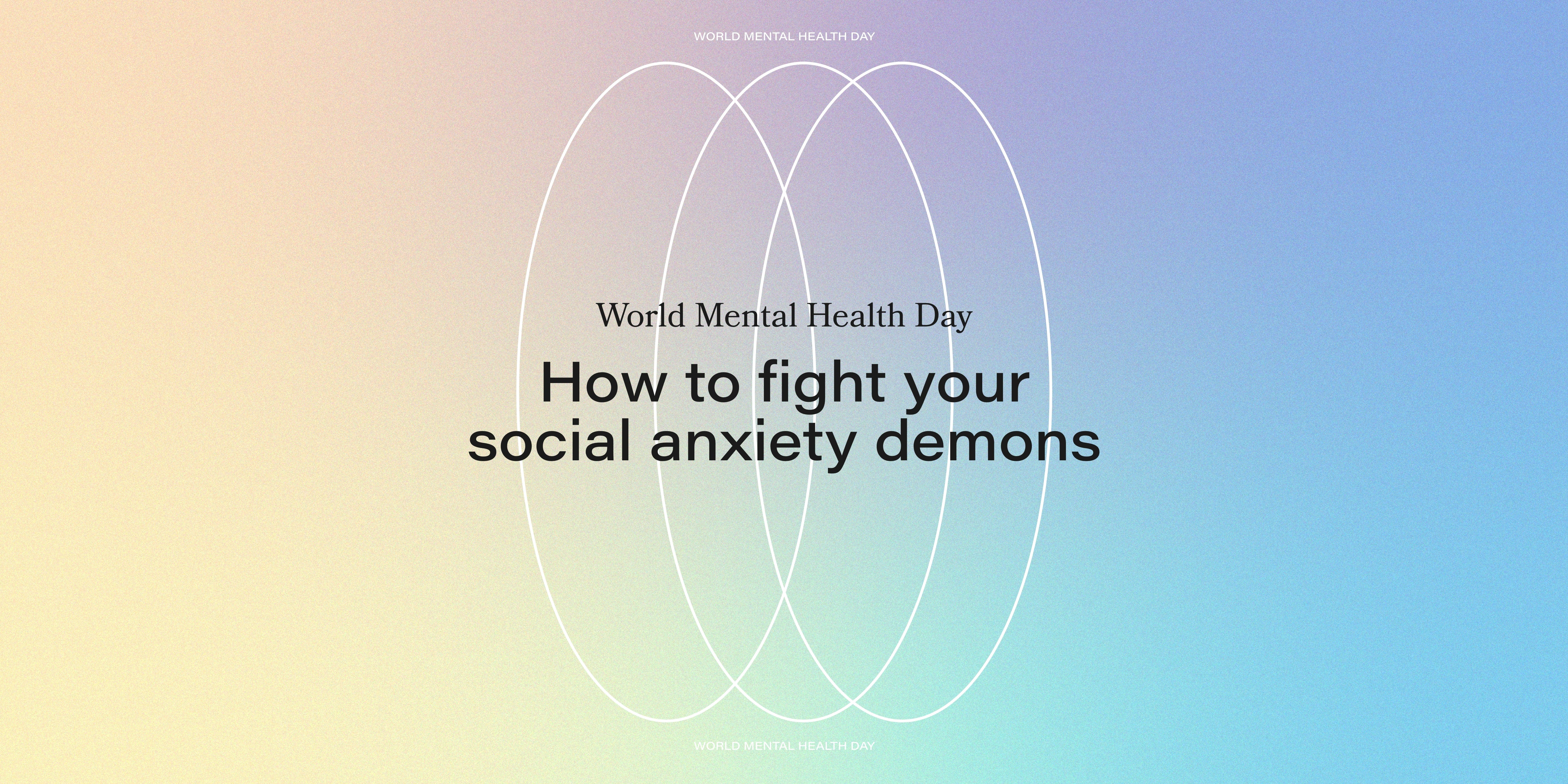 World Mental Health Day - How to fight your social anxiety demons