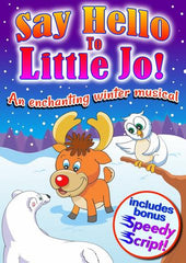 "SAY HELLO TO LITTLE JO (Ages: Nursery, 3 - 6 years, 5 - 9 years) ""An enchanting winter musical"""
