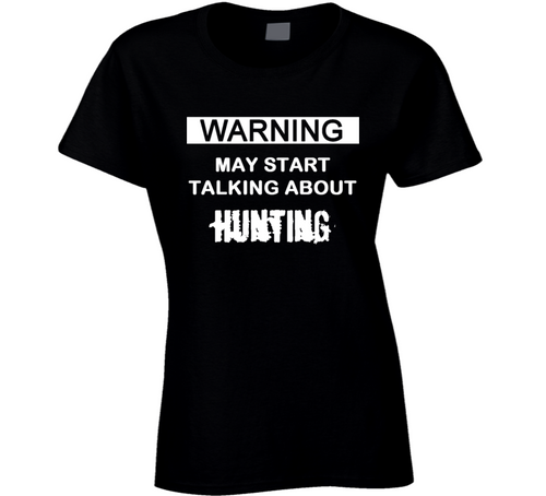 Ladies Warning may start talking about hunting T Shirt - CountryGearUSA