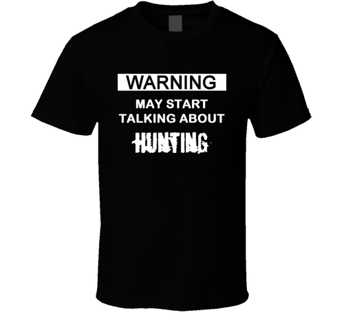Warning May start talking about hunting T Shirt - CountryGearUSA