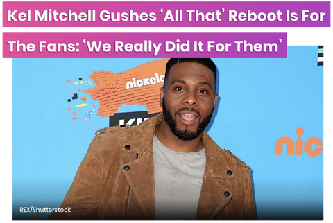 Kel Mitchell Gushes 'All That' Reboot Is For The Fans: 'We Really Did It For Them'