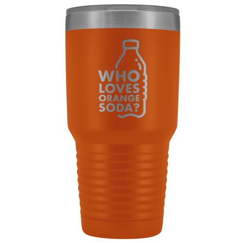 Who Loves Orange Soda 30oz Insulated Drinkware