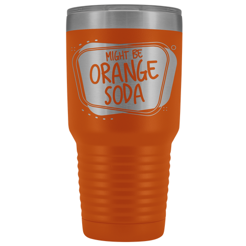 Might Be Orange Soda 30oz Insulated Drinkware