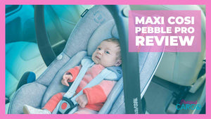 The Complete Maxi Cosi Pebble Pro Review