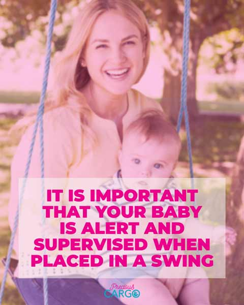 Always Supervise an infant in a swing