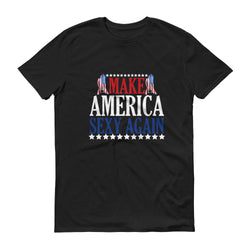 Make America Sexy Again Short sleeve t-shirt