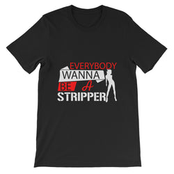 Unisex Short Sleeve T-Shirt Everybody Wanna Be A Stripper