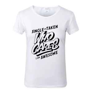 Single or Taken Who Cares I Am Awesome White Crew Neck Tshirt