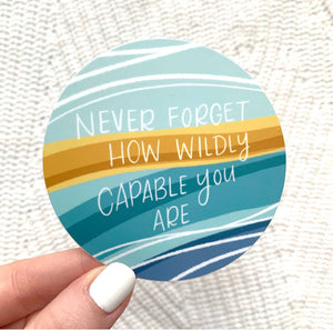 Never Forget How Wildly Capable You Are!