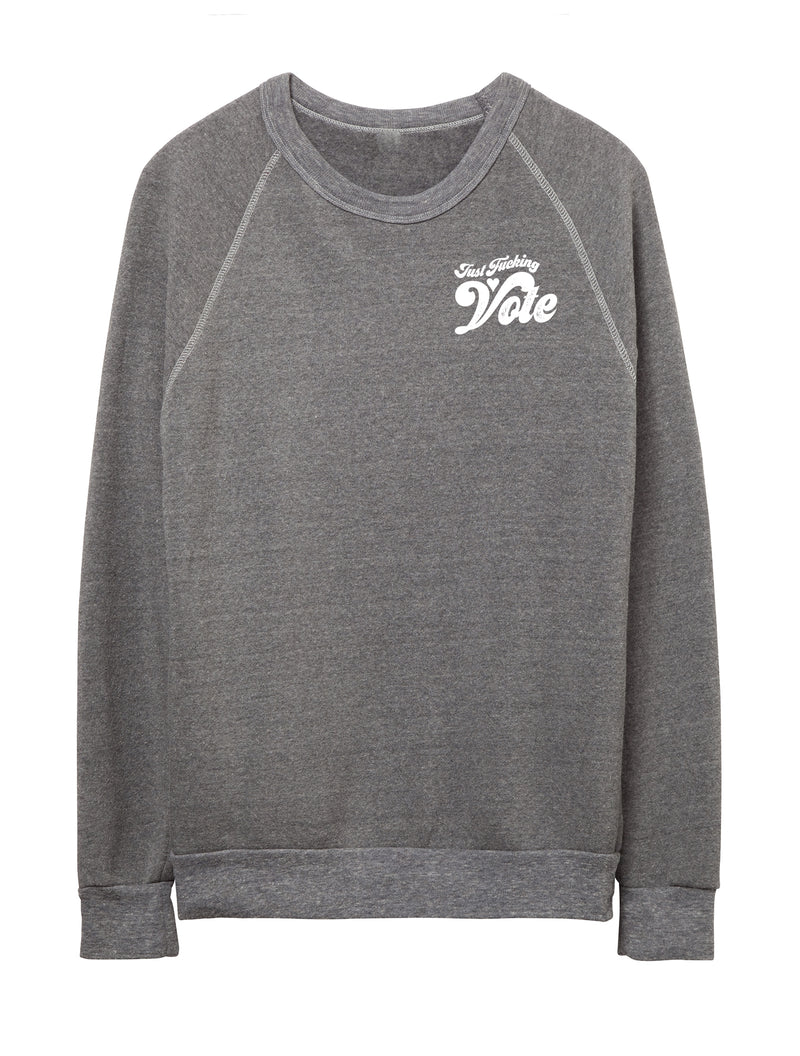 'JUST F'ING VOTE' - FLEECE SWEATSHIRT - PRICED TO MOVE!!