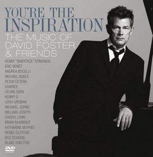 DAVID FOSTER & FRIENDS - YOU'RE THE INSPIRATION: MUSIC OF DAVID FOSTER AND FRIENDS