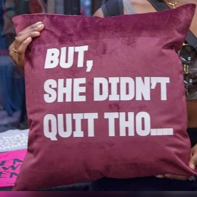 YES I AM | BUT SHE DIDN'T QUIT THO PILLOW - DA SPOT NYC