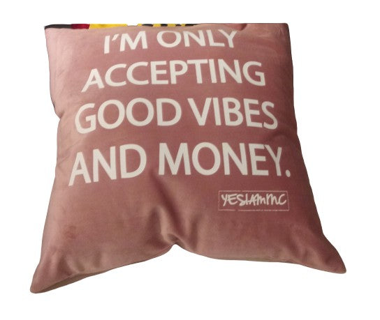 YES I AM | ONLY GOOD VIBES AND MONEY Pillow! - DA SPOT NYC