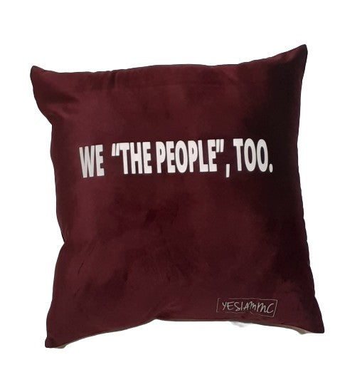 "YES I AM | WE ""THE PEOPLE""  TOO PILLOW - DA SPOT NYC"