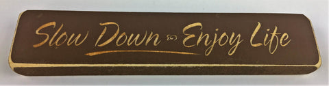 Slow Down and Enjoy Life - Wooden Sign