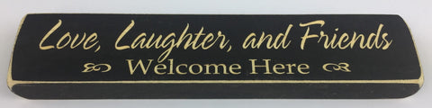 Love, Laughter and Friends Welcome Here - Wooden Sign