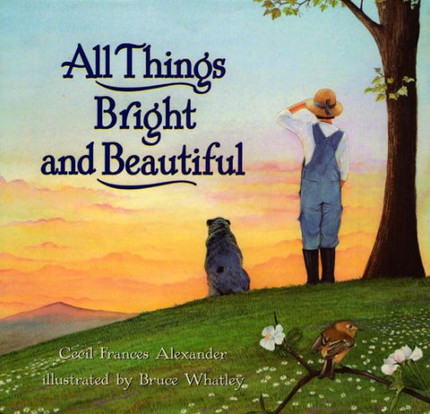All Things Bright and Beautiful - Cecil Frances Alexander