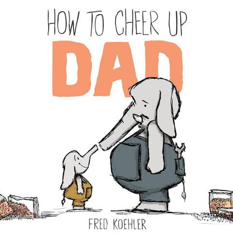 How to Cheer up Dad - Fred Koehler