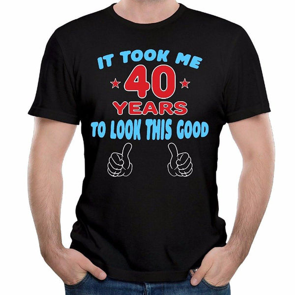 Cotton Blend Short Sleeve It Took Me 40 Years Black T-Shirt