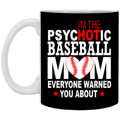 I'm The PsycHotIc - Baseball Mom Mug