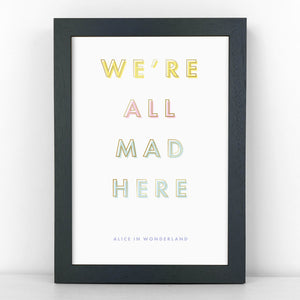 Pastel & Gold - We're All Mad Here - Alice in Wonderland Quote- Sans Print - SANS-P07