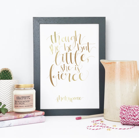 Gold Foil - She Be But Little She is Fierce - Shakespeare - Calligraphy Print - CAL201-F