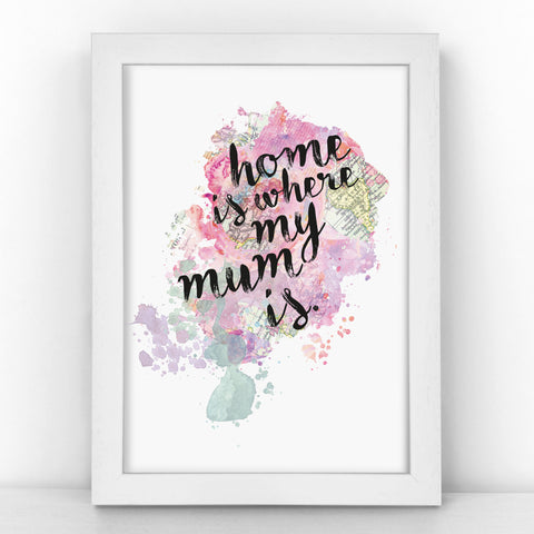 Home Is Where My Mum Is - Watercolour Print - MAPBLOT310