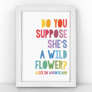 """Do You Suppose She's A Wildflower?"" - Alice in Wonderland Quote - Children's Print - CM104-R/M"