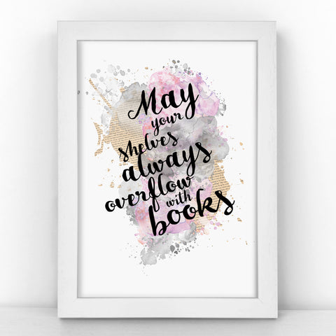 Book Lover - May Your Shelves Overflow With Books  - Watercolour Print - BLOTWCOL393