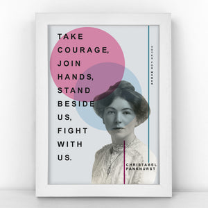 Suffragette - Christabel Pankhurst - Take courage, join hands, stand beside us, fight with us  - Pastel Print - SUFF341-P