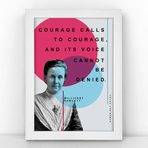 Suffragette - Millicent Fawcett - Courage calls to courage, and its voice cannot be denied - Bright Print - SUFF343-B