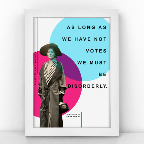 Suffragette - Christabel Pankhurst - As long as we have not votes we must be disorderly - Bright Print - SUFF344-B