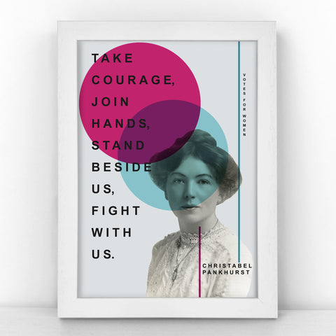 Suffragette - Christabel Pankhurst - Take courage, join hands, stand beside us, fight with us  - Bright Print - SUFF341-B