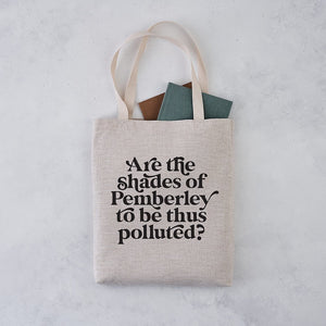 "TB26 ""Are the Shades of Pemberley to Be Thus Polluted?"" Tote Bag"