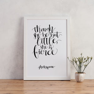 Monochrome - She Be But Little She Is Fierce - Shakespeare - Calligraphy Print - CAL201-M