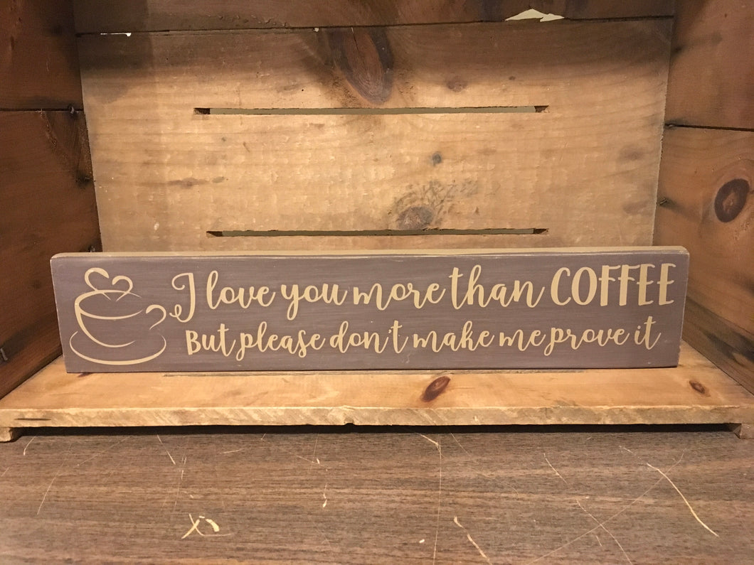 I love you more than coffee but please don't make me prove it