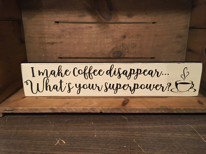 I make coffee disappear what's your superpower