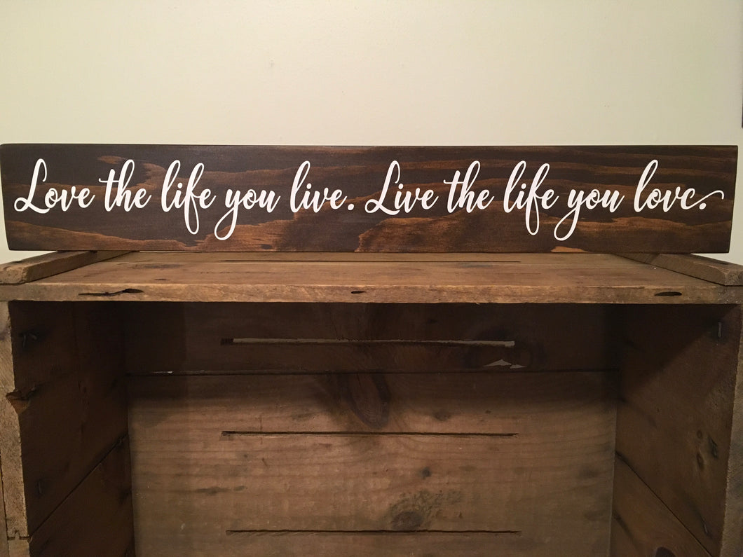 Love the life you live. Live the life you love.